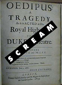 The title page of the Tragedy of Oedipus featuring the theatre in which the play was performed, His Royal Highness' Duke's Theatre with the title from the movie Scream superimposed on top.