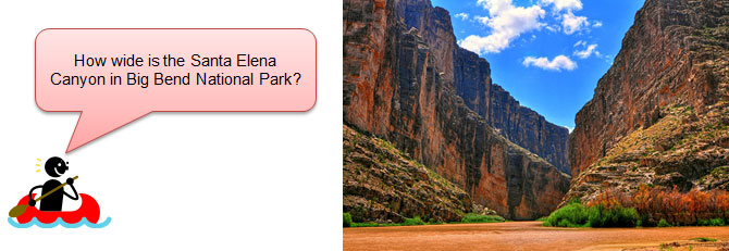Santa Elena Canyon and student in canoe asking how wide is the Santa Elena Canyon in Big Bend National Park