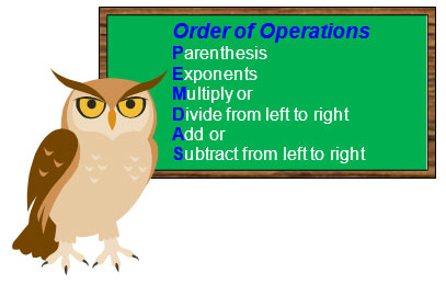 Order of Operations, Parenthesis, exponents, multiply or divide from left to right, add or subtract from left to right