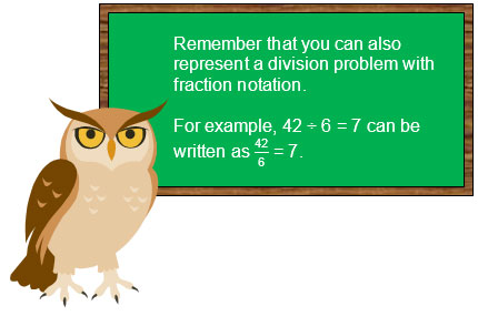 Remember that you can also represent a division problem with fraction notation