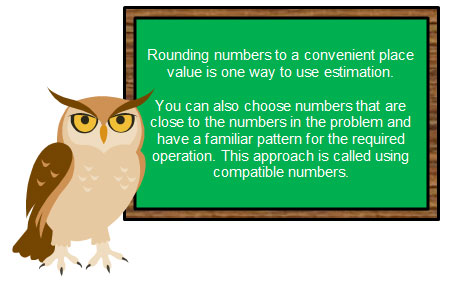 Rounding and compatible numbers are two strategies to use for estimation
