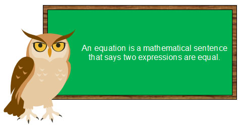 An equation is a mathematical sentence that says two expressions are equal